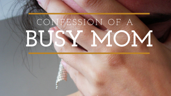 Confession of a Busy Mom